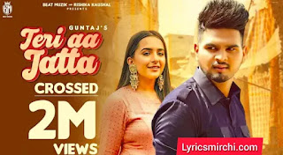 Teri Aa Jatta तेरी आ जट्टा Song Lyrics | Guntaj | New Punjabi Song 2020