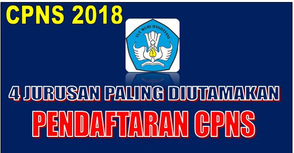 4 jurusan Paling Diutamakan Untuk  pendaftaran CPNS 2018