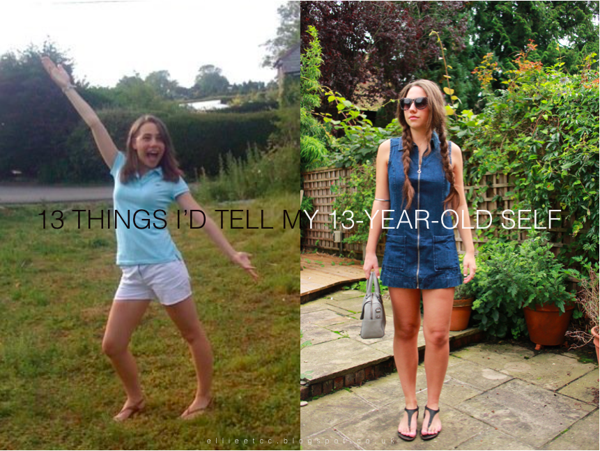 13 things I'd tell my 13 year old self - advice, lifestyle, birthday, teenage, twenty