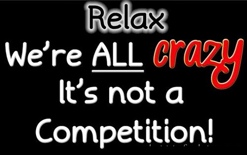 Funny status for whatsapp 2016 Relax we are all crazy it is not a competition