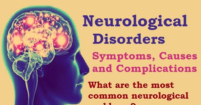 The Most Common Neurological Disorders - Symptoms, Causes ...