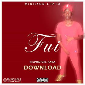 Minilson Chato Feat Os Mais Bifante & DjLack Junior - Fui