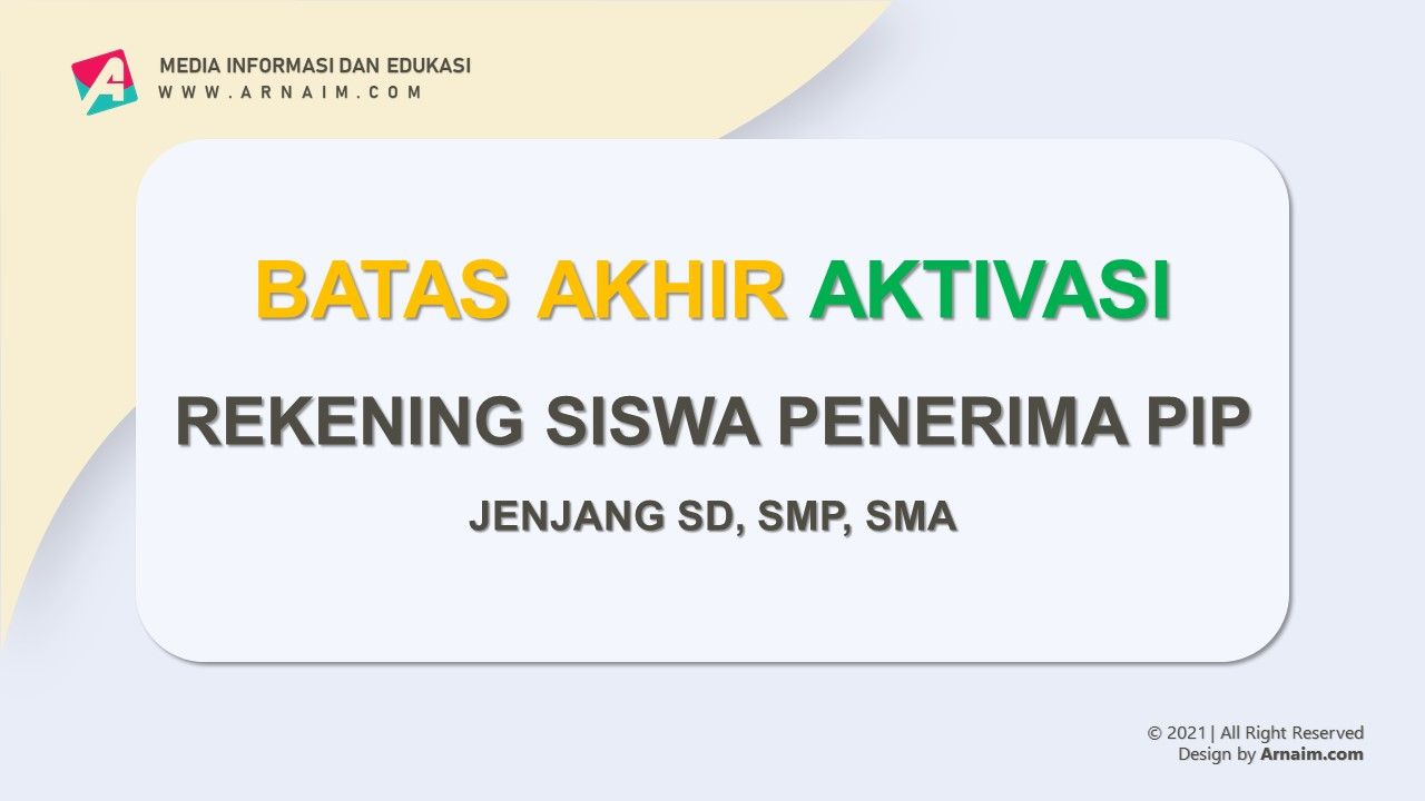 ARNAIM.COM - BATAS AKTIVASI REKENING SISWA PENERIMA PIP