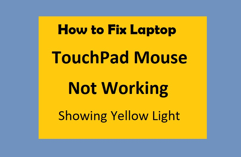 Laptop TouchPad Mouse Not Working - Showing Yellow Light