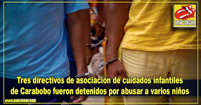 Tres directivos de asociación de cuidados infantiles de Carabobo fueron detenidos por abusar a varios