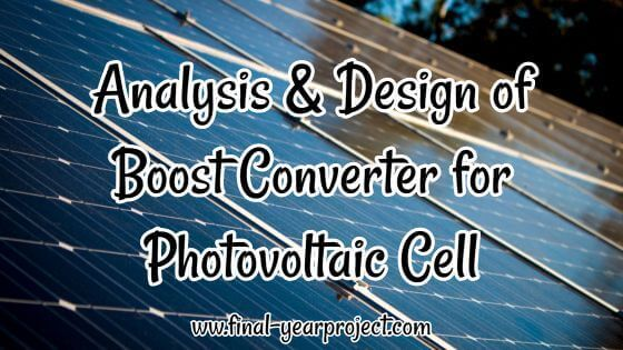 Analysis & Design of Boost Converter for Photovoltaic Cell