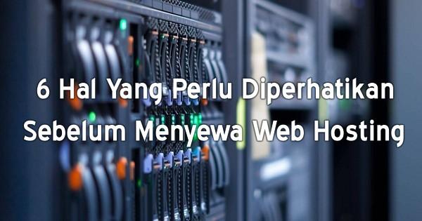 6 Hal Yang Perlu Diperhatikan Sebelum Menyewa Web Hosting