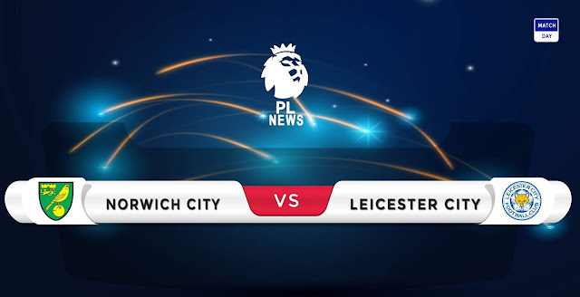 Norwich vs Leicester Prediction & Match Preview