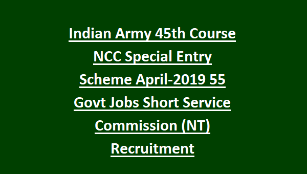 Indian Army 45th Course NCC Special Entry Scheme April-2018 55 Govt ...
