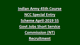 Indian Army 45th Course NCC Special Entry Scheme April-2018 55 Govt Jobs Short Service Commission (NT) Recruitment