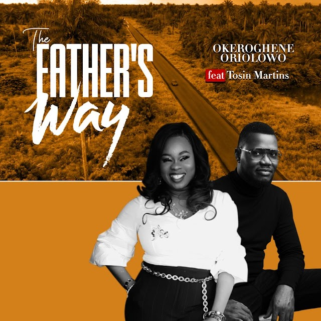 Music: THE FATHER'S WAY - Okeroghene Oriolowo Feat (Tosin Martins)