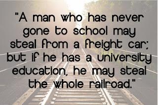 Theodore Roosevelt - Un hombre que nunca ha ido a la escuela podría robar un vagón de carga, pero si tuviese una educación universitaria, podría robar el tren entero