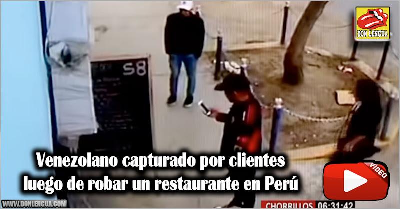 Venezolano capturado por clientes luego de robar un restaurante en Perú