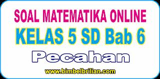 Soal Online Matematika Kelas 5 SD Bab 6 Pecahan - Langsung Ada Nilainya