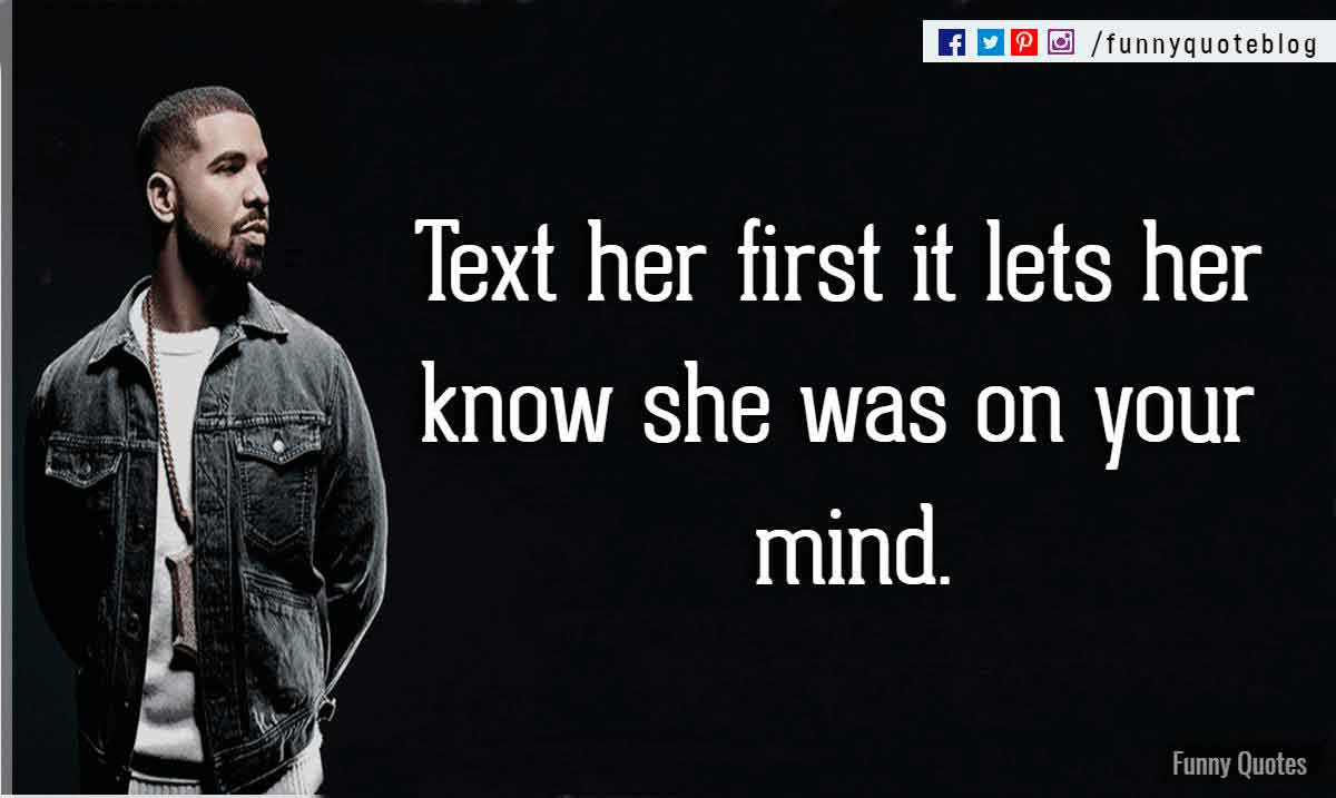 Text her first it lets her know she was on your mind. - Drake Love Quote