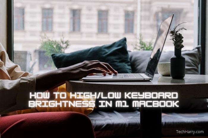 How to high/low keyboard brightness in M1 Macbook | TechHarry