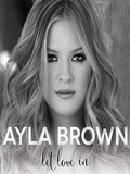 Ayla Brown-Let Love In 2016