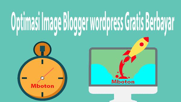Optimasi Image Blogger wordpress Gratis Berbayar