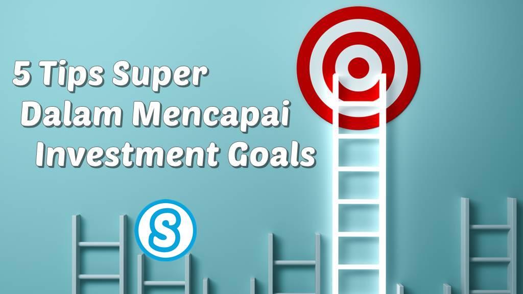 5 Tips Dalam Mencapai Tujuan Berinvestasi