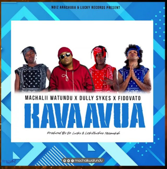 AUDIO | Machalii Watundu Ft. Dully Sykes & Fidovato - KavaaVua | Download New song