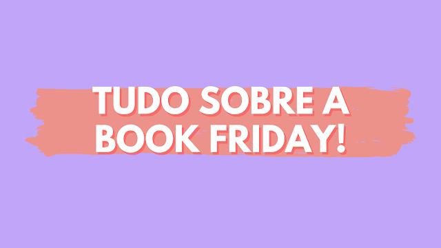 Tudo sobre a Book Friday!