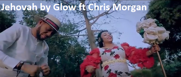 Audio and Video: Jehovah by Glow Ft Chris Morgan