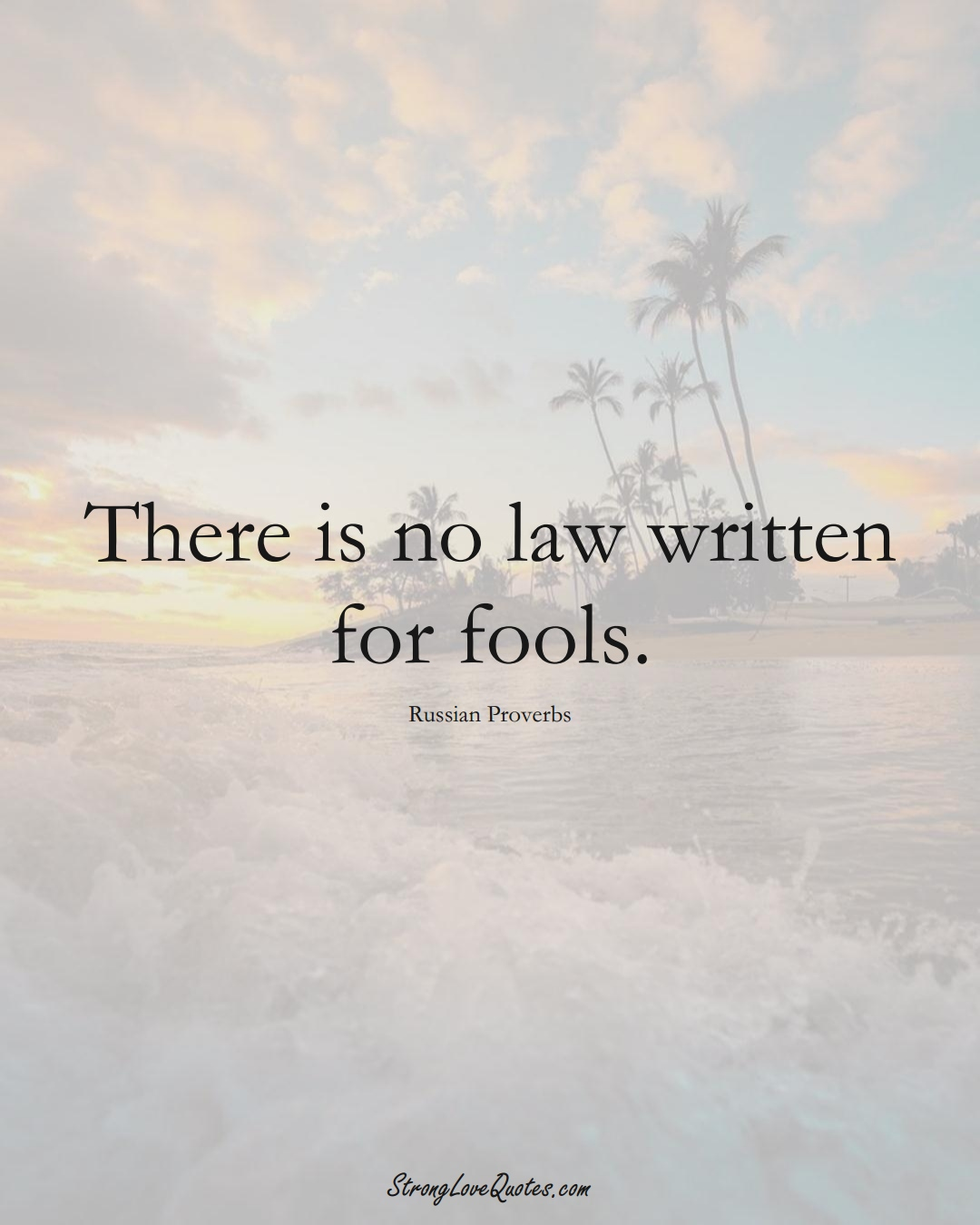There is no law written for fools. (Russian Sayings);  #AsianSayings
