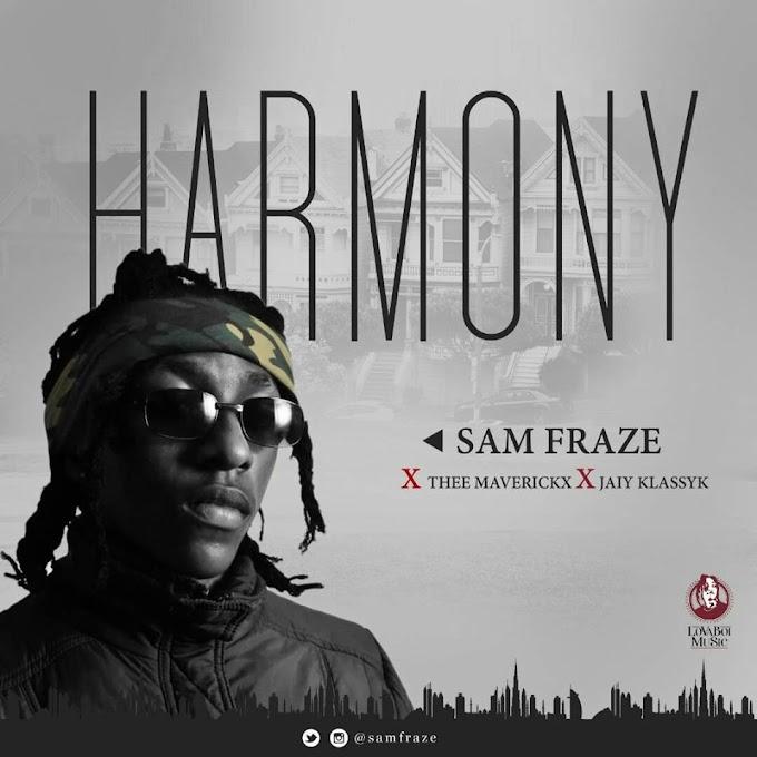 Music: Sam Fraze ft Thee Maverickx & Jaiy Klassyk_HARMONY