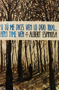 portada del libro Si tu me dices ven lo dejo todo pero dime ven de Albert Espinosa