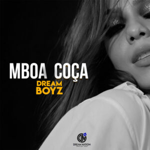 DREAM_BOYZ-Mboa_Coça_JPS MUSIK_Dowload Free Mp3