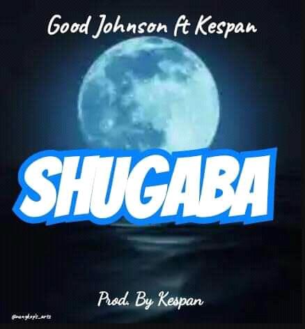 [Music] Good johnson ft Kespan Yaron Zaki - Shugaba (prod. Kespan) #Arewapublisize
