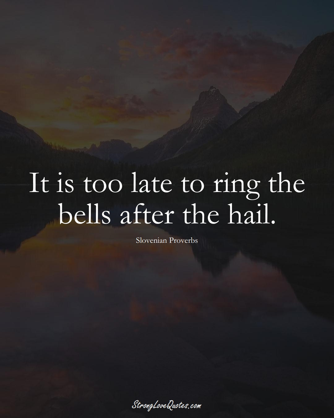 It is too late to ring the bells after the hail. (Slovenian Sayings);  #EuropeanSayings