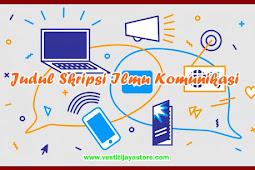 Judul Skripsi Ilmu Komunikasi ( Kumpulan Ide Ide Terbaik Mudah Acc)