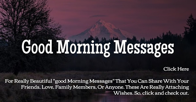 Here you get the best good morning messages that anyone can love.