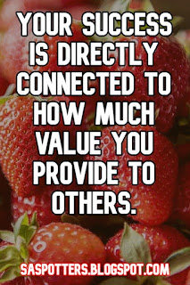 Your success is directly connected to how much value you provide to others.