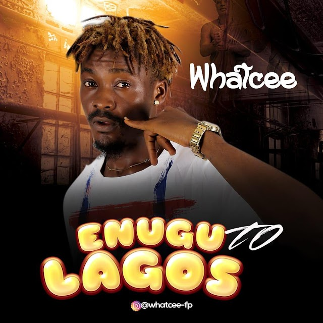 [BangHitz] MP3 & MP4: Whatcee - Enugu TO Lagos