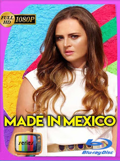 Made in Mexico (2018) Temporada 1HD [1080p] Latino [GoogleDrive] SilvestreHD