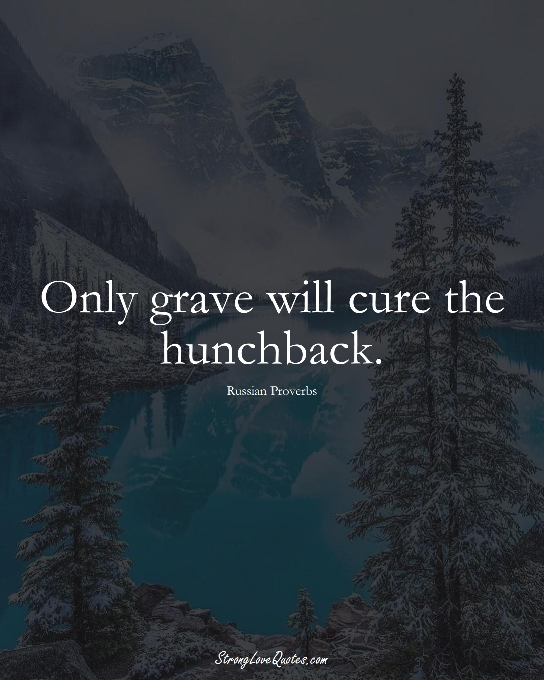 Only grave will cure the hunchback. (Russian Sayings);  #AsianSayings