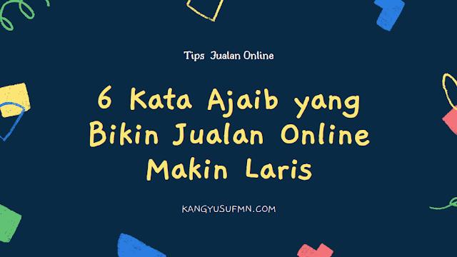 6 Kata Ajaib yang Bikin Jualan Online Makin Laris