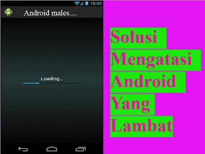 android lelet, android lemot, cara mengatasi hp lelet, hp android,