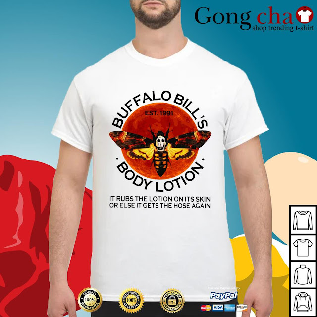 Buffalo Bill's Body Lotion It Rubs The Lotion On Its Skin Or Else It Gets The Hose Again T Shirts Hoodie sweatshirt. GET IT HERE
