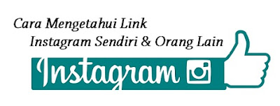 Cara Mengetahui URL Link Instagram Kita Sendiri Dan Orang Lain