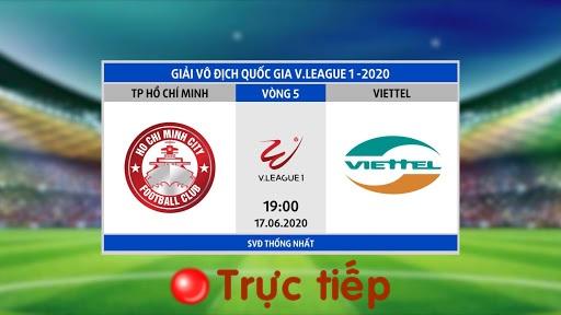 Trực tiếp TP.HCM vs Viettel - tâm điểm vòng 5 V-League 2020