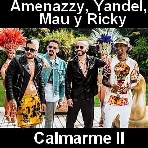 Amenazzy, Yandel, Mau y Ricky - Calmarme II