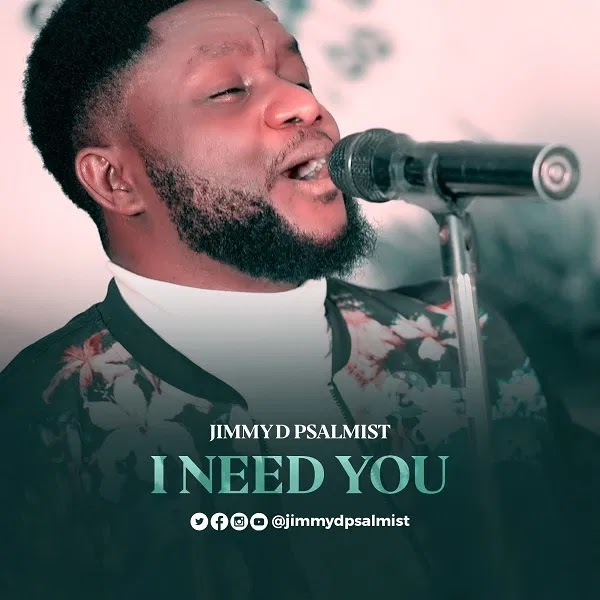 "Jimmy D Psalmist – ""I Need You"" 