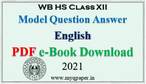PDF Download English Model Question Paper 2021 with Answer Key | Free e-Book Download | West Bengal Board | Higher Secondary | English Question Paper Solved | HS Suggestion 2021 | WBCHSE