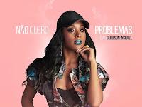Chelsy Shantel - Não quero Problema (feat. Gerilson Insrael) | Download