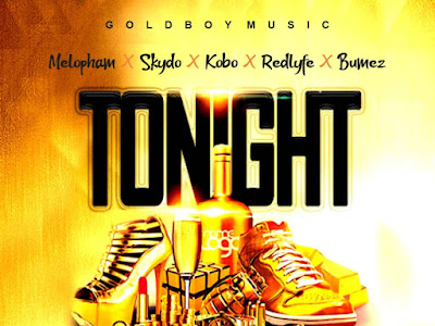 (Music) Melopham - Tonight Ft Skydo x Redlyfe x Bumez