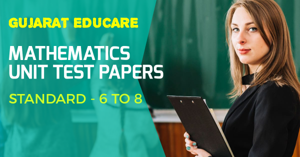MATHS UNIT TEST PAPERS : STD 6 TO 8,SEMESTER 1 & 2 - Gujarat Educare