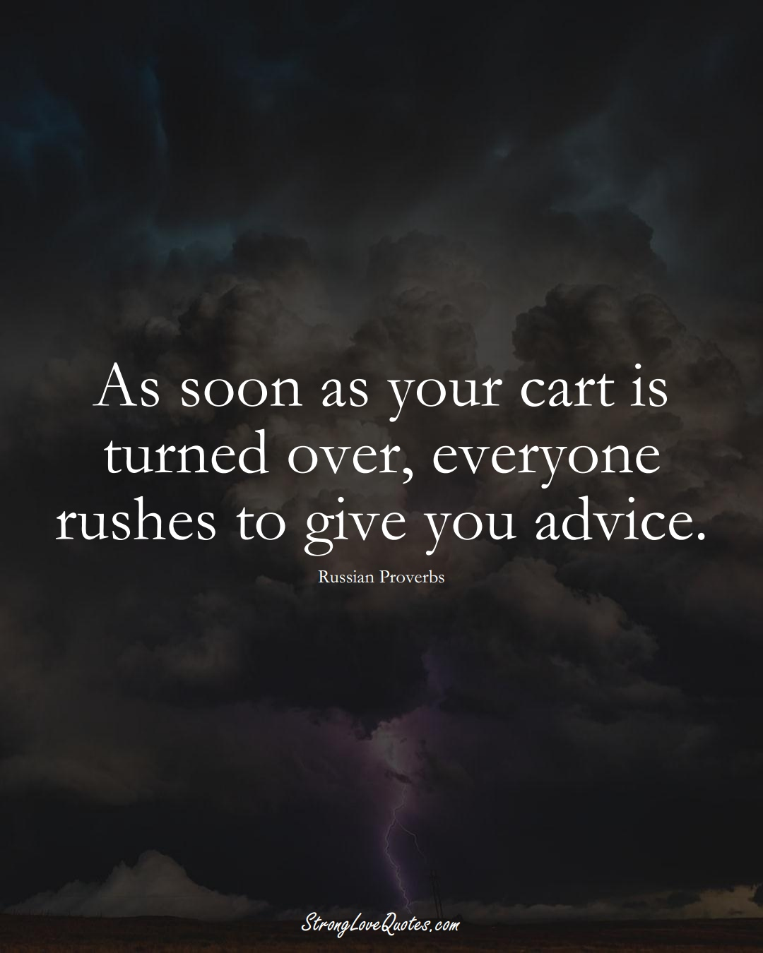 As soon as your cart is turned over, everyone rushes to give you advice. (Russian Sayings);  #AsianSayings